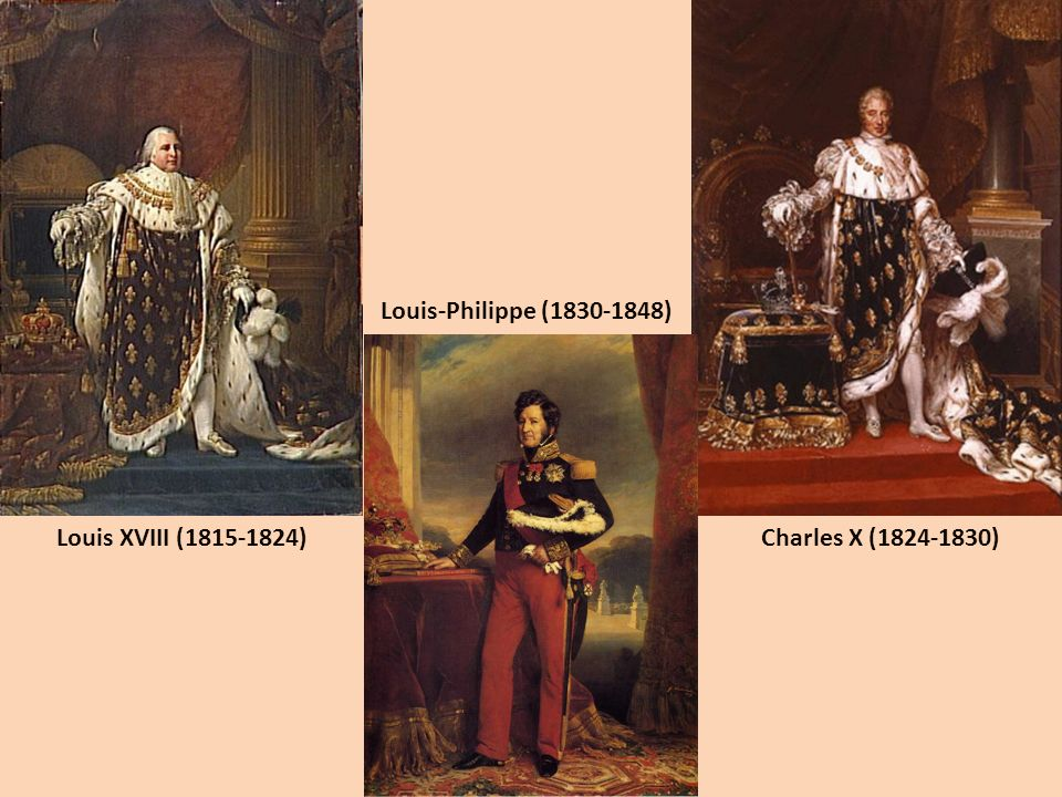 Louis XVIII (1815-1824) Charles X (1824-1830) Louis-Philippe (1830-1848)