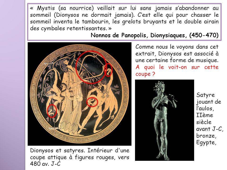 « Mystis (sa nourrice) veillait sur lui sans jamais s'abandonner au sommeil (Dionysos ne dormait jamais). C'est elle qui pour chasser le sommeil inventa le tambourin, les grelots bruyants et le double airain des cymbales retentissantes. »