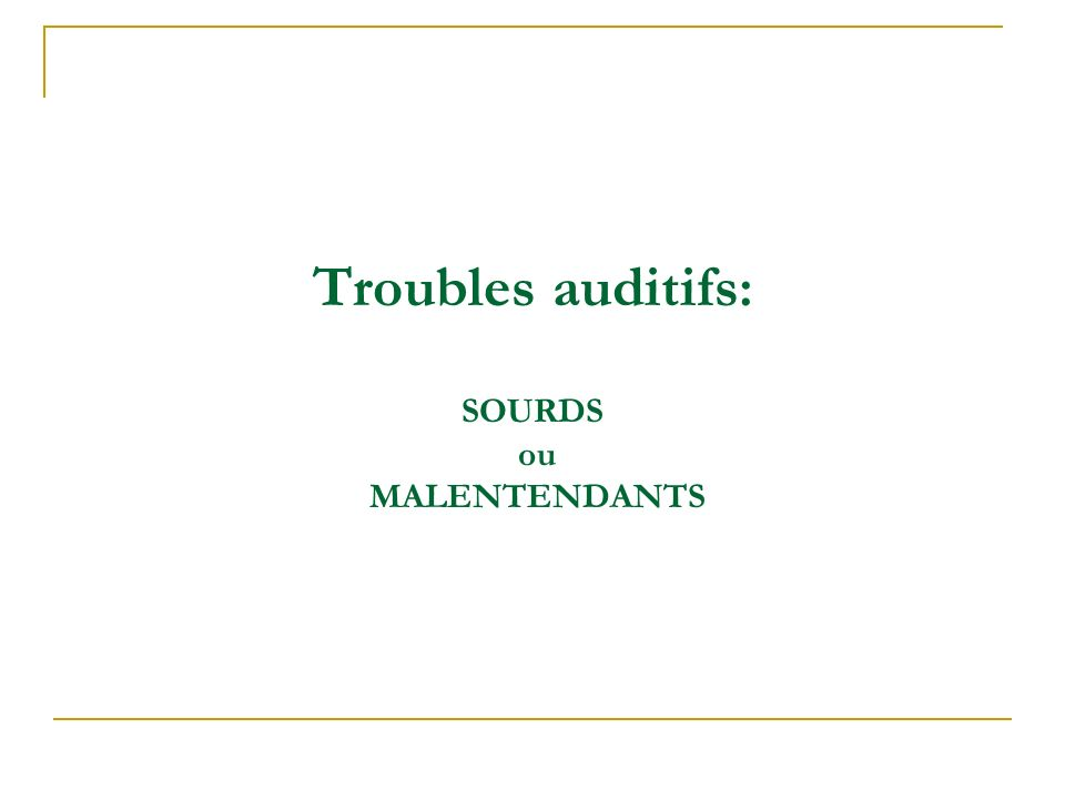 Troubles auditifs: SOURDS ou MALENTENDANTS