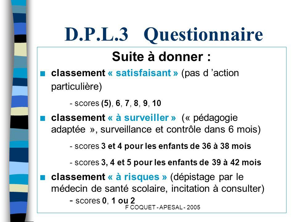 D.P.L.3 Questionnaire Suite à donner : - scores (5), 6, 7, 8, 9, 10