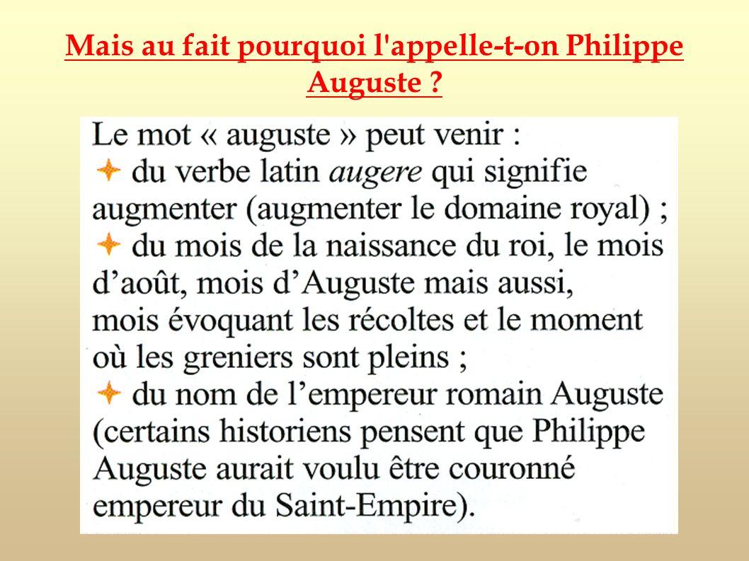 Mais au fait pourquoi l appelle-t-on Philippe Auguste