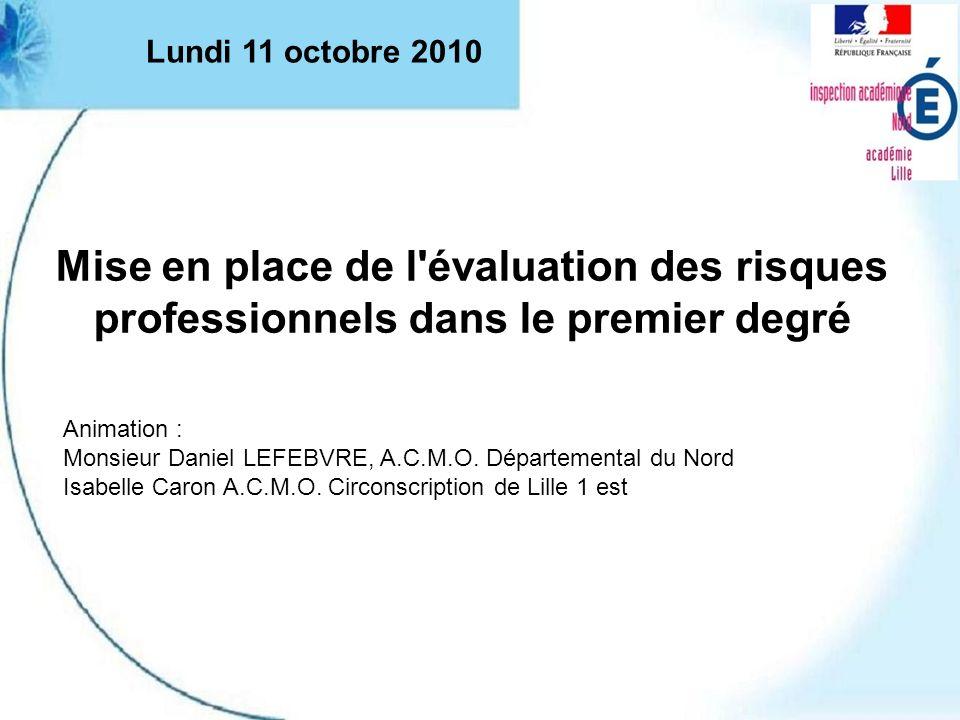 Lundi 11 octobre 2010 Mise en place de l évaluation des risques professionnels dans le premier degré.