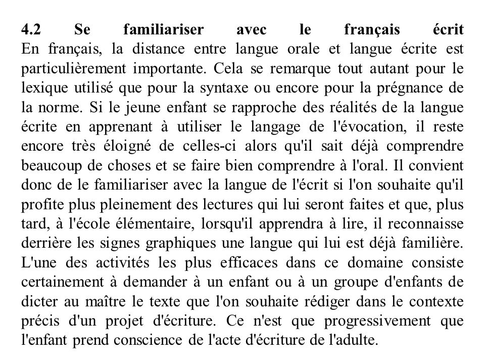 4.2 Se familiariser avec le français écrit En français, la distance entre langue orale et langue écrite est particulièrement importante.