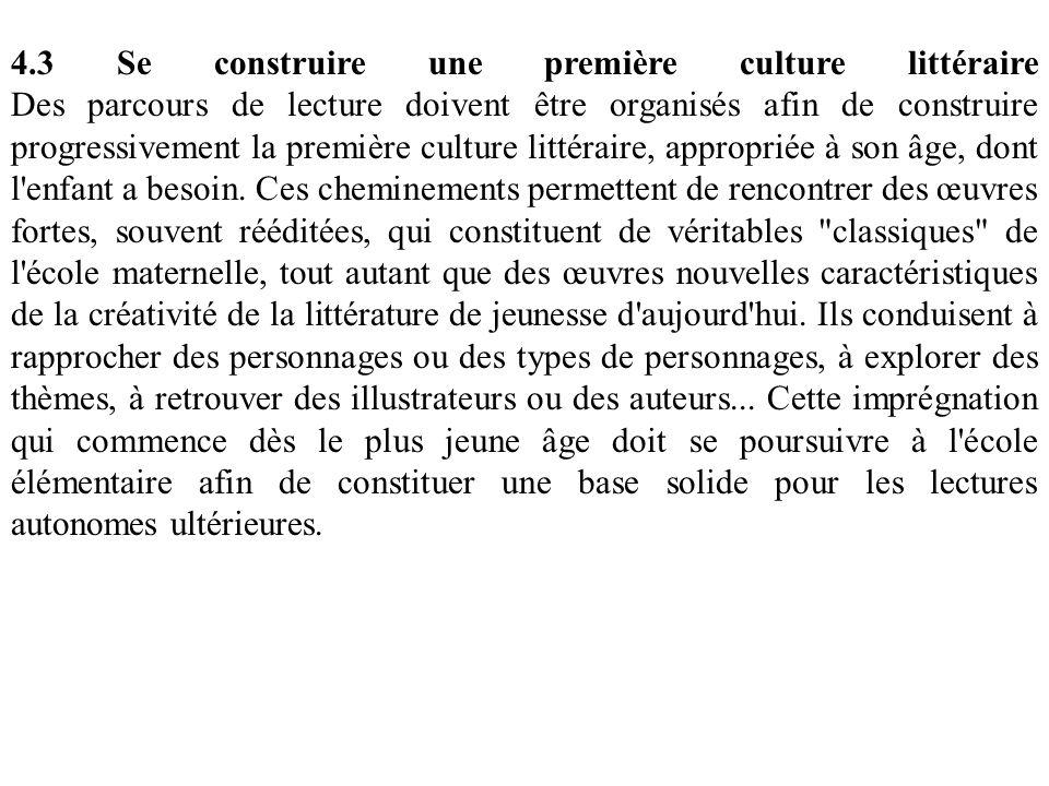 4.3 Se construire une première culture littéraire Des parcours de lecture doivent être organisés afin de construire progressivement la première culture littéraire, appropriée à son âge, dont l enfant a besoin.