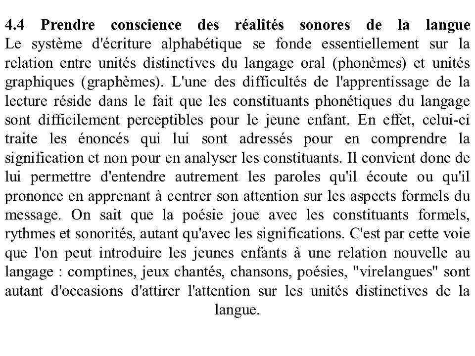 4.4 Prendre conscience des réalités sonores de la langue Le système d écriture alphabétique se fonde essentiellement sur la relation entre unités distinctives du langage oral (phonèmes) et unités graphiques (graphèmes).