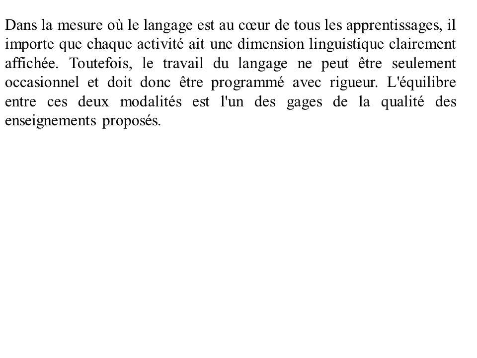 Dans la mesure où le langage est au cœur de tous les apprentissages, il importe que chaque activité ait une dimension linguistique clairement affichée.