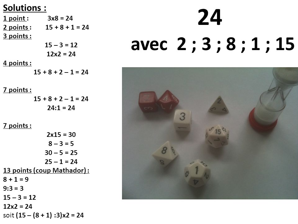 24 avec 2 ; 3 ; 8 ; 1 ; 15 Solutions : 1 point : 3x8 = 24