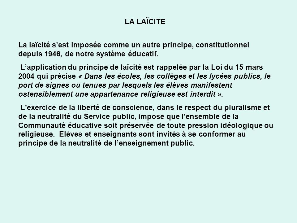 LA LAÏCITE La laïcité s'est imposée comme un autre principe, constitutionnel depuis 1946, de notre système éducatif.