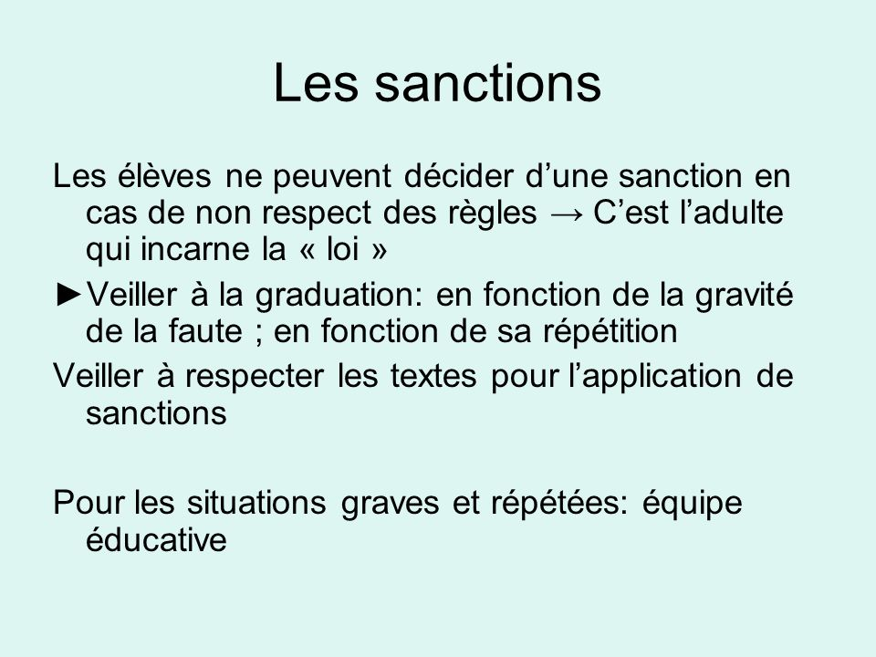Les sanctions Les élèves ne peuvent décider d'une sanction en cas de non respect des règles → C'est l'adulte qui incarne la « loi »