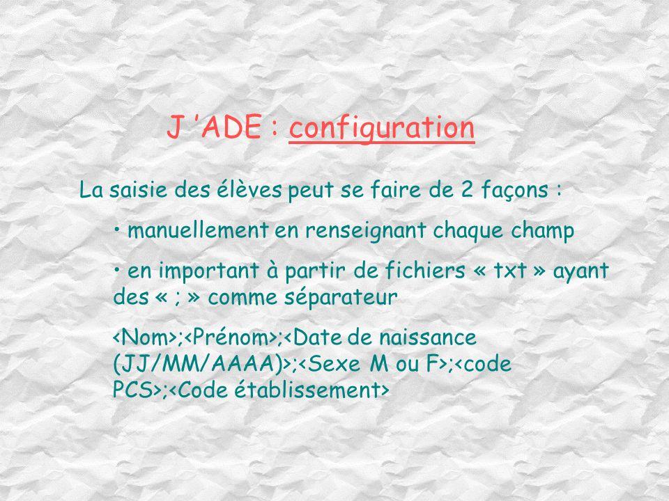 J 'ADE : configuration La saisie des élèves peut se faire de 2 façons : manuellement en renseignant chaque champ.