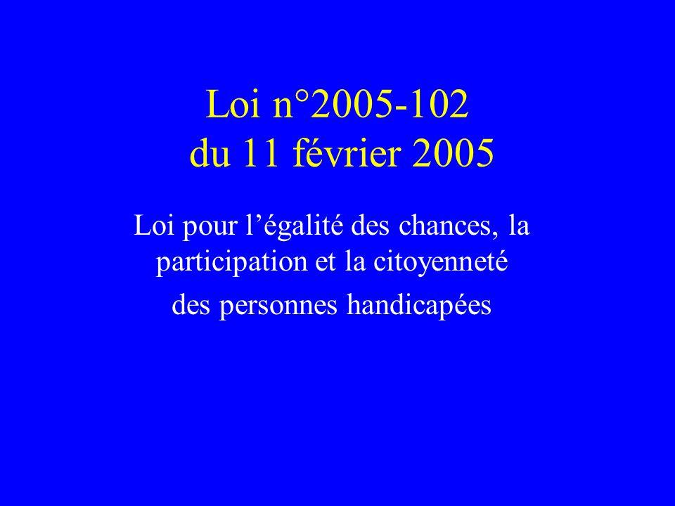 Loi n°2005-102 du 11 février 2005 Loi pour l'égalité des chances, la participation et la citoyenneté.