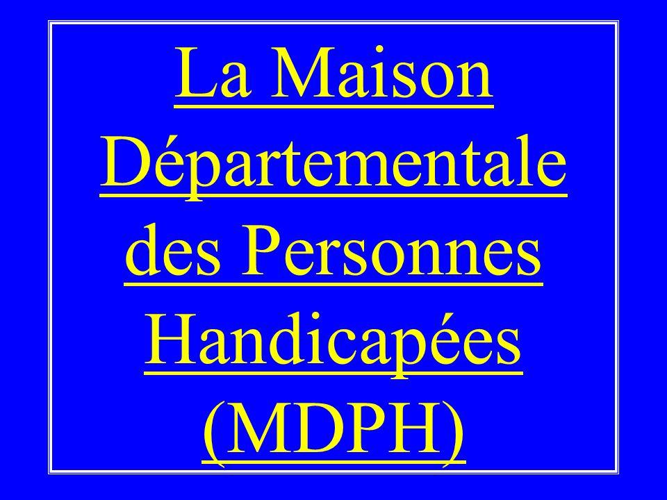 La Maison Départementale des Personnes Handicapées (MDPH)
