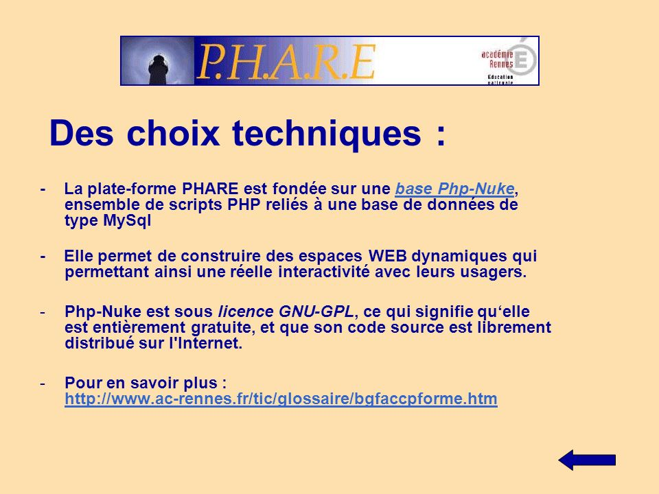 Des choix techniques : - La plate-forme PHARE est fondée sur une base Php-Nuke, ensemble de scripts PHP reliés à une base de données de type MySql.