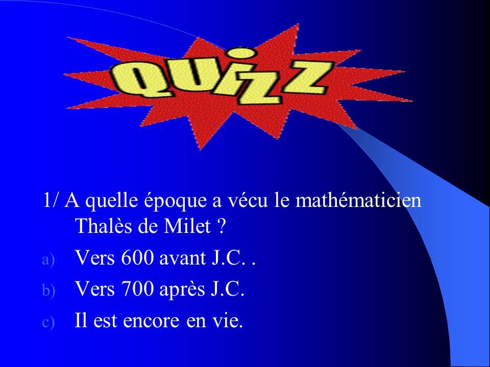 1/ A quelle époque a vécu le mathématicien Thalès de Milet