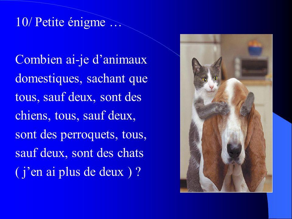 10/ Petite énigme … Combien ai-je d'animaux. domestiques, sachant que. tous, sauf deux, sont des.