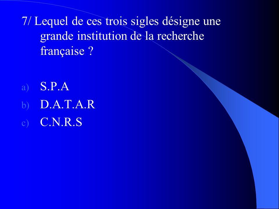 7/ Lequel de ces trois sigles désigne une grande institution de la recherche française