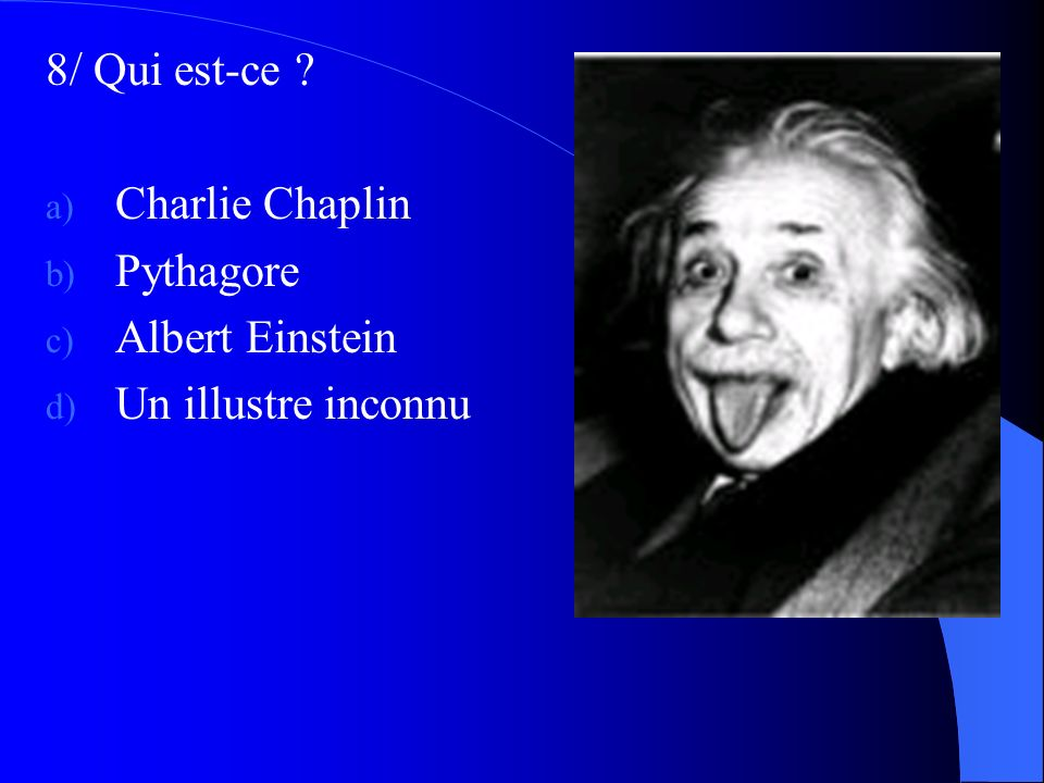 8/ Qui est-ce Charlie Chaplin Pythagore Albert Einstein Un illustre inconnu