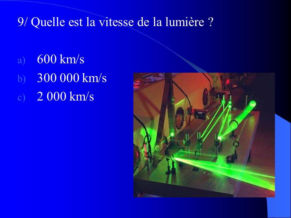 9/ Quelle est la vitesse de la lumière