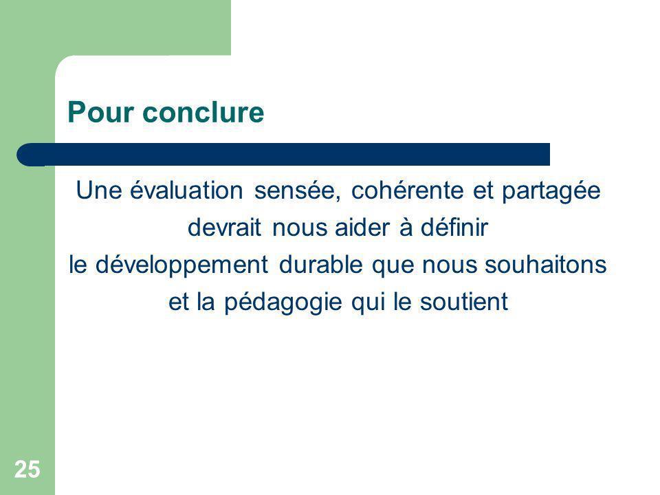 Pour conclure Une évaluation sensée, cohérente et partagée
