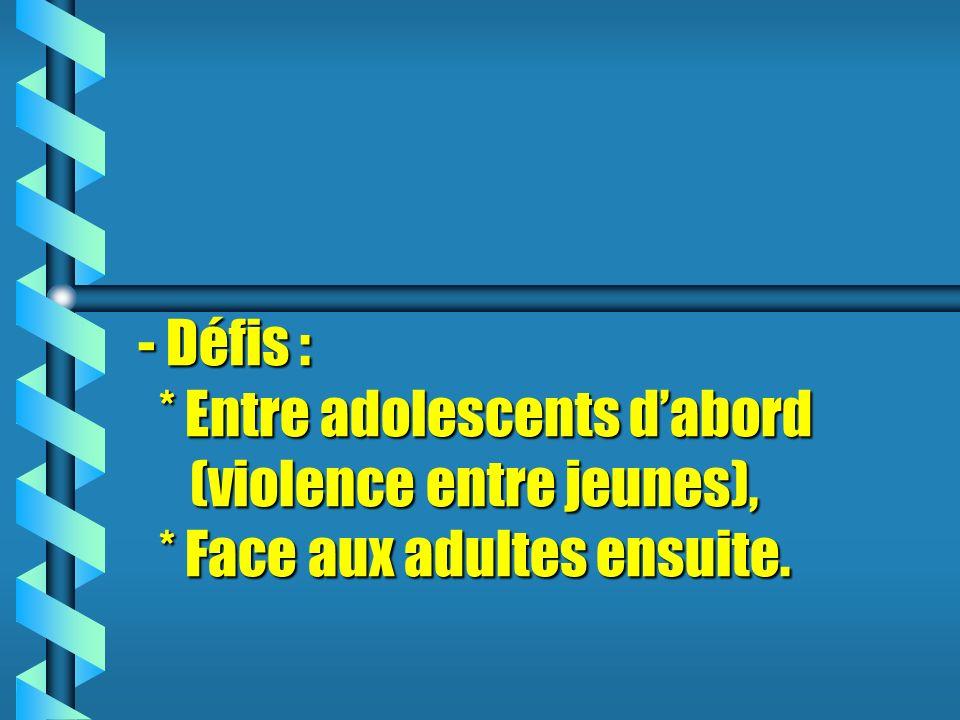 - Défis :. Entre adolescents d'abord (violence entre jeunes),