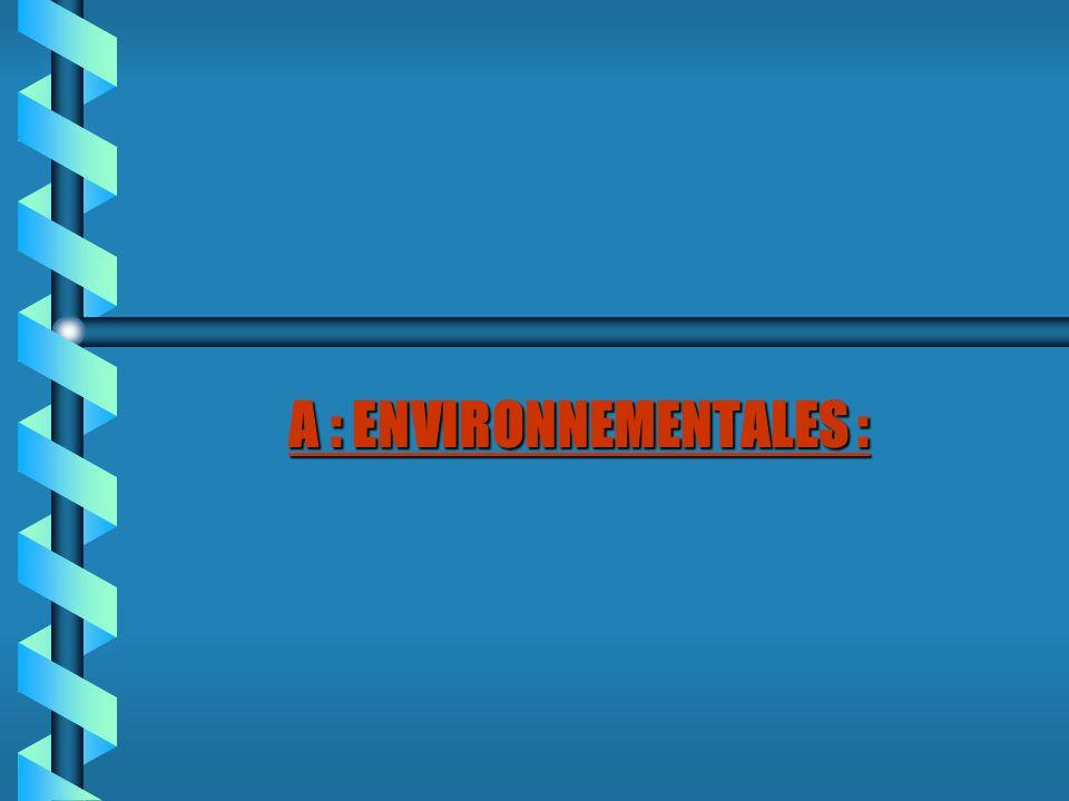 A : ENVIRONNEMENTALES :