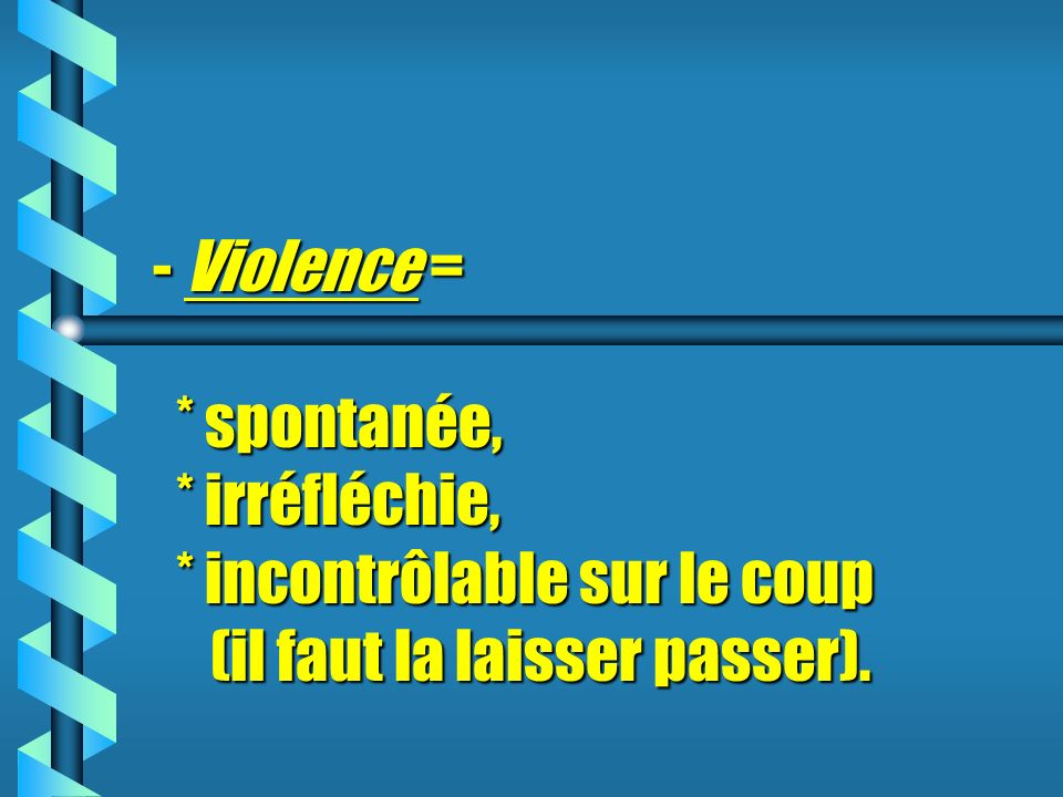 - Violence =. spontanée,. irréfléchie,