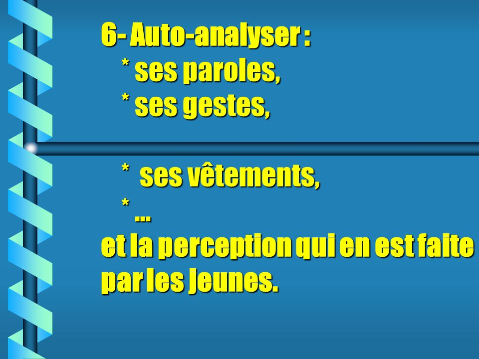 6- Auto-analyser :. ses paroles,. ses gestes,. ses vêtements,