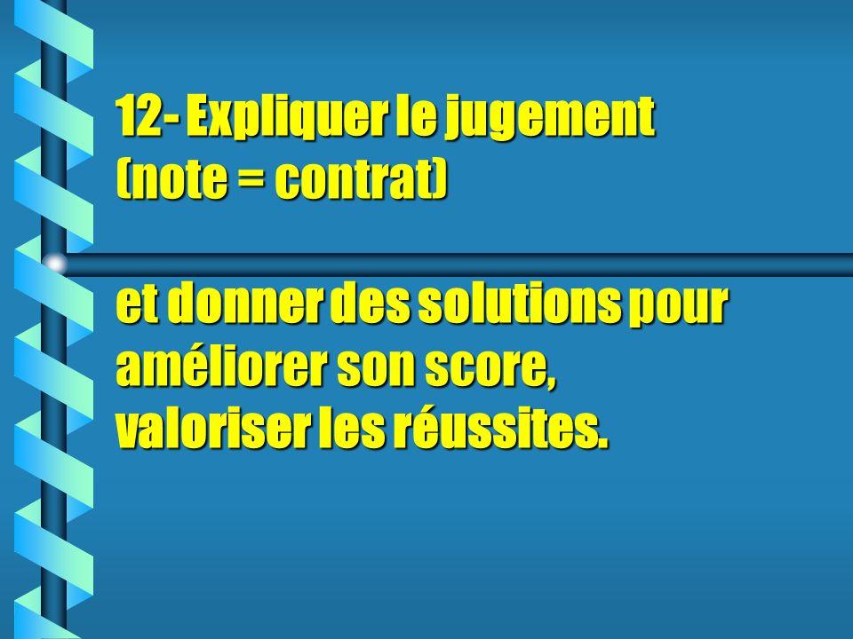 12- Expliquer le jugement (note = contrat) et donner des solutions pour améliorer son score, valoriser les réussites.