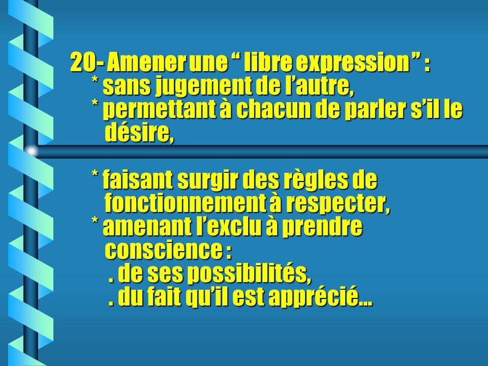 20- Amener une libre expression :. sans jugement de l'autre,