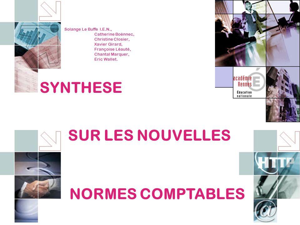 SYNTHESE SUR LES NOUVELLES NORMES COMPTABLES Solange Le Buffe I.E.N.,