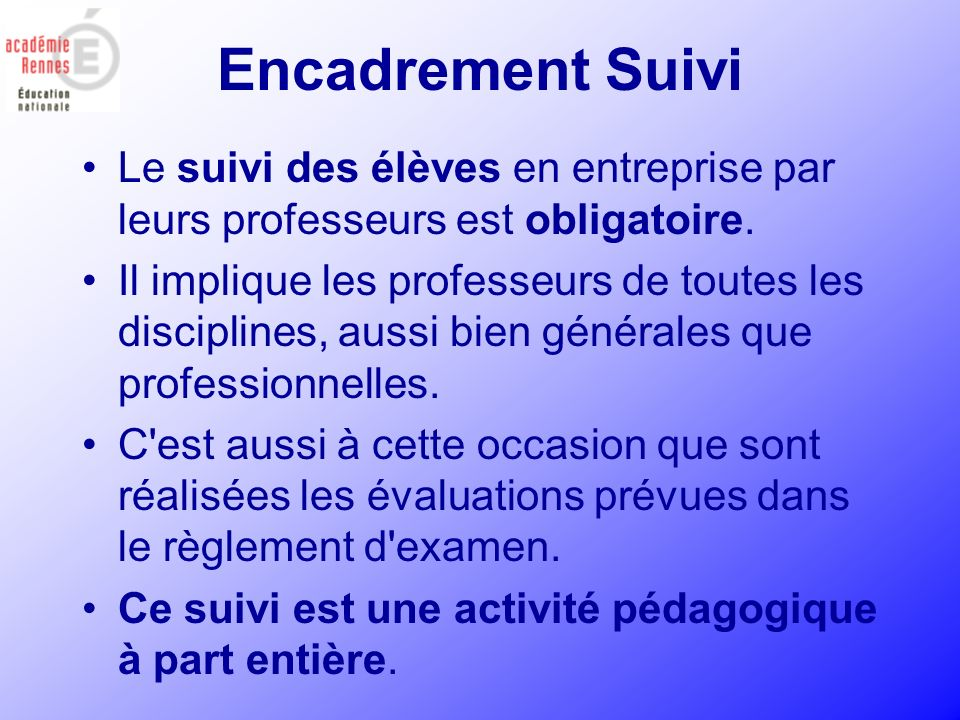 Encadrement Suivi Le suivi des élèves en entreprise par leurs professeurs est obligatoire.