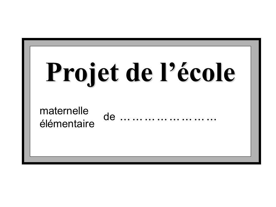 Projet de l'école ………. de …………………… maternelle élémentaire