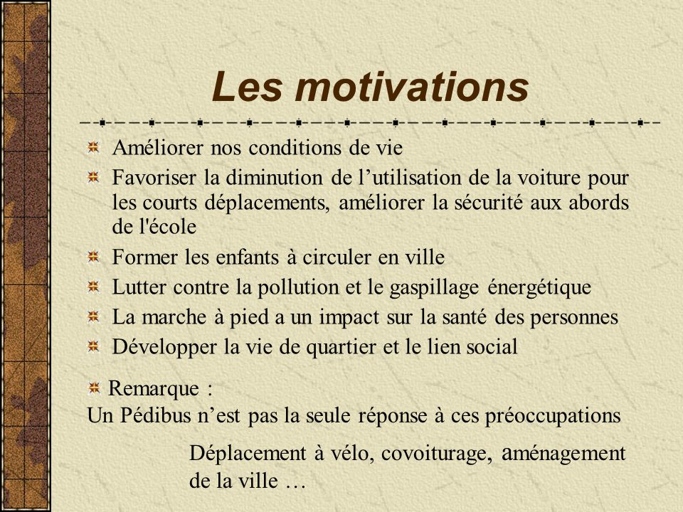 Les motivations Améliorer nos conditions de vie