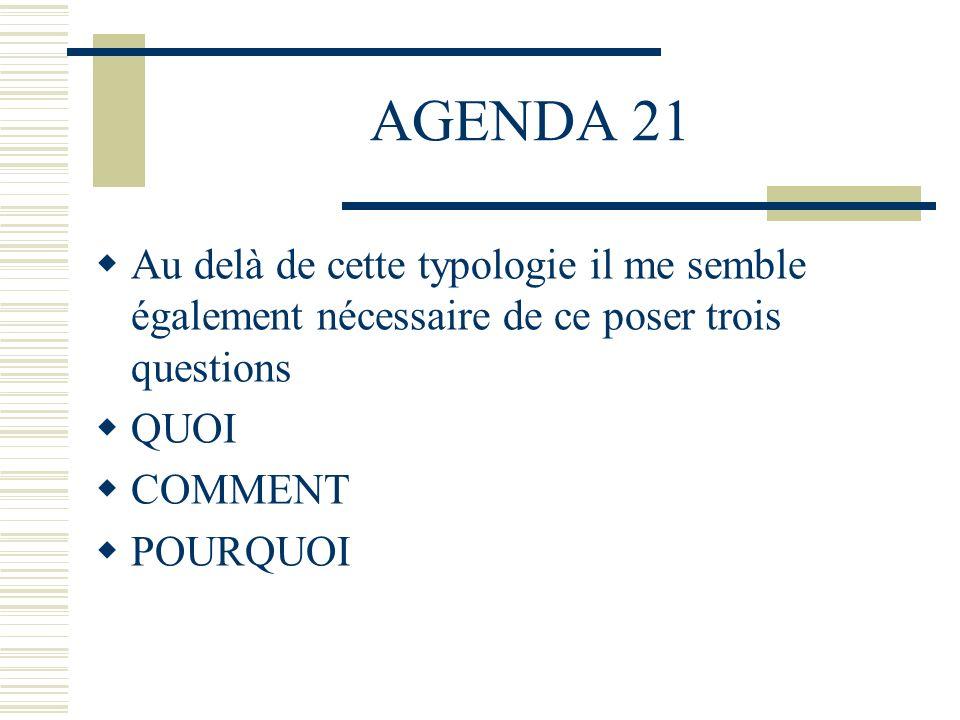 AGENDA 21 Au delà de cette typologie il me semble également nécessaire de ce poser trois questions.