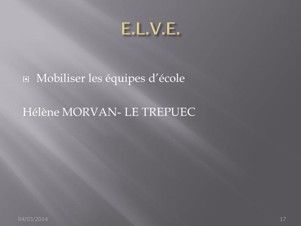 E.L.V.E. Mobiliser les équipes d'école Hélène MORVAN- LE TREPUEC