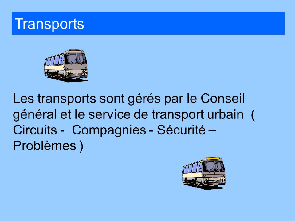 TransportsLes transports sont gérés par le Conseil général et le service de transport urbain ( Circuits - Compagnies - Sécurité – Problèmes )