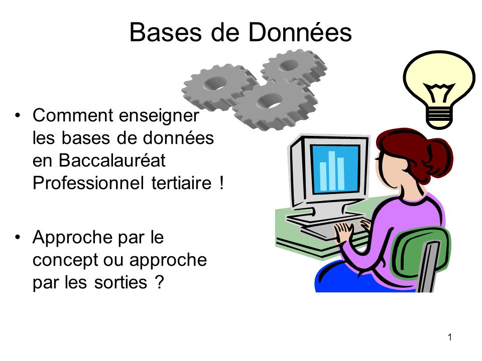 Bases de Données Comment enseigner les bases de données en Baccalauréat Professionnel tertiaire !