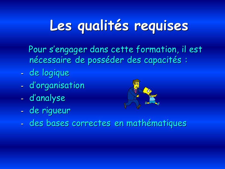 Les qualités requises Pour s'engager dans cette formation, il est nécessaire de posséder des capacités :