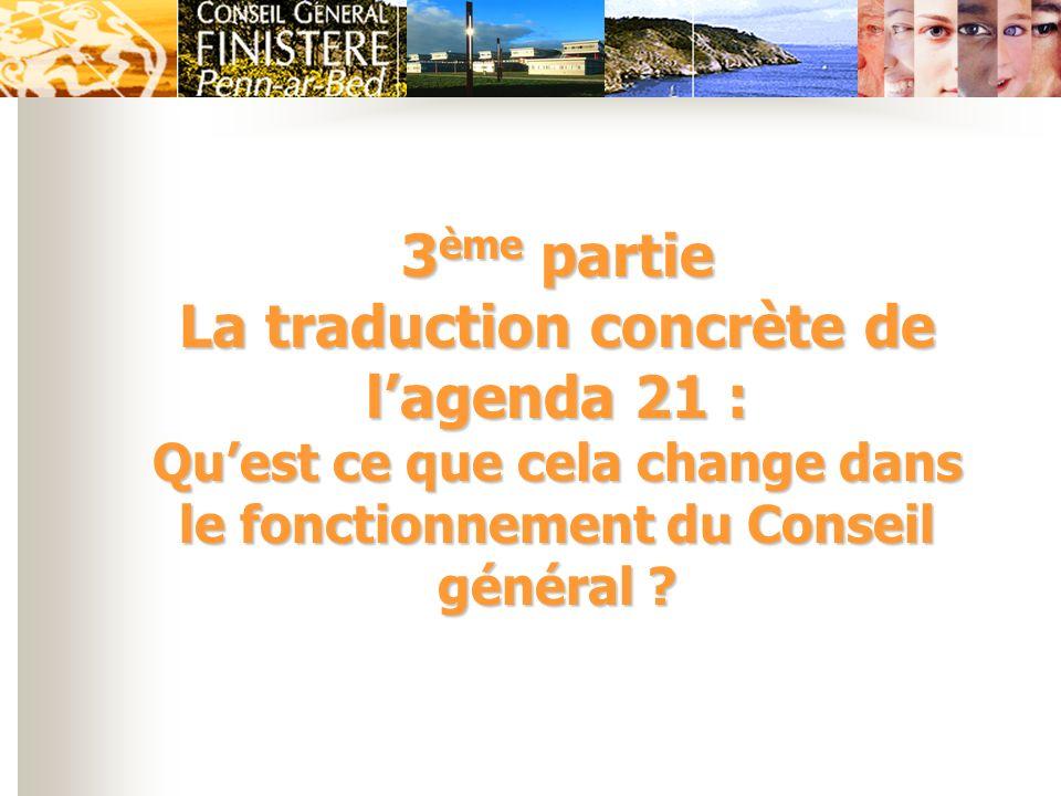 3ème partie La traduction concrète de l'agenda 21 : Qu'est ce que cela change dans le fonctionnement du Conseil général