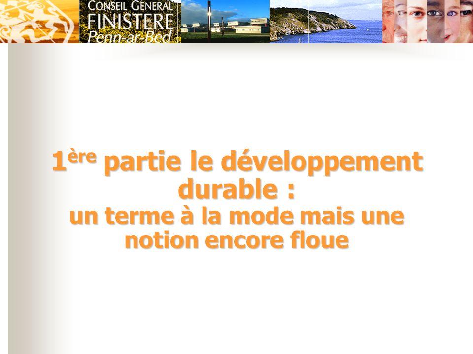 1ère partie le développement durable : un terme à la mode mais une notion encore floue