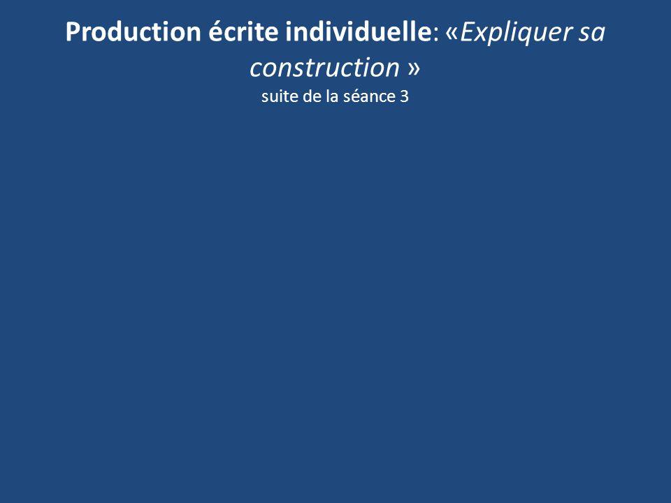 Production écrite individuelle: «Expliquer sa construction » suite de la séance 3