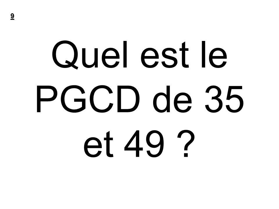 9 Quel est le PGCD de 35 et 49
