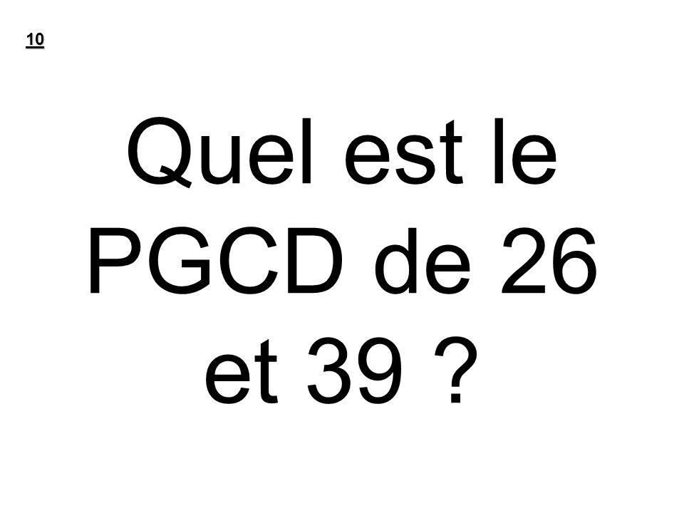 10 Quel est le PGCD de 26 et 39