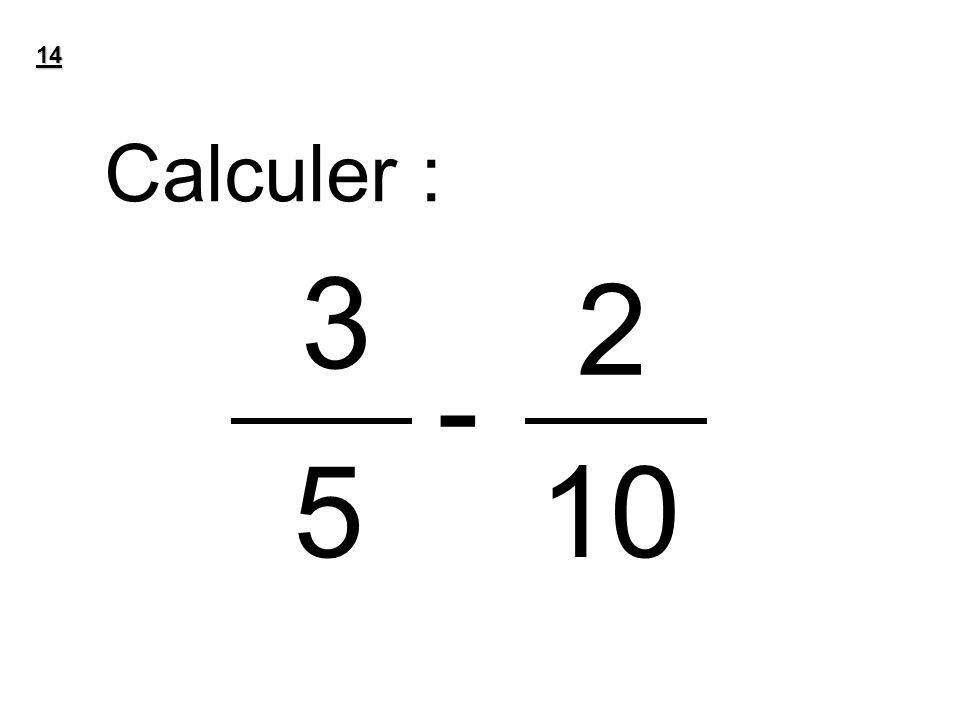 14 Calculer : 3 2 - 5 10