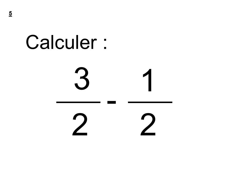 5 Calculer : 3 1 - 2 2