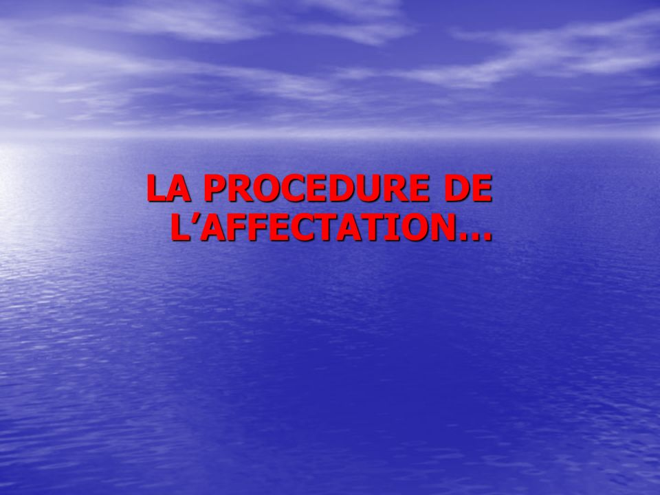 LA PROCEDURE DE L'AFFECTATION…
