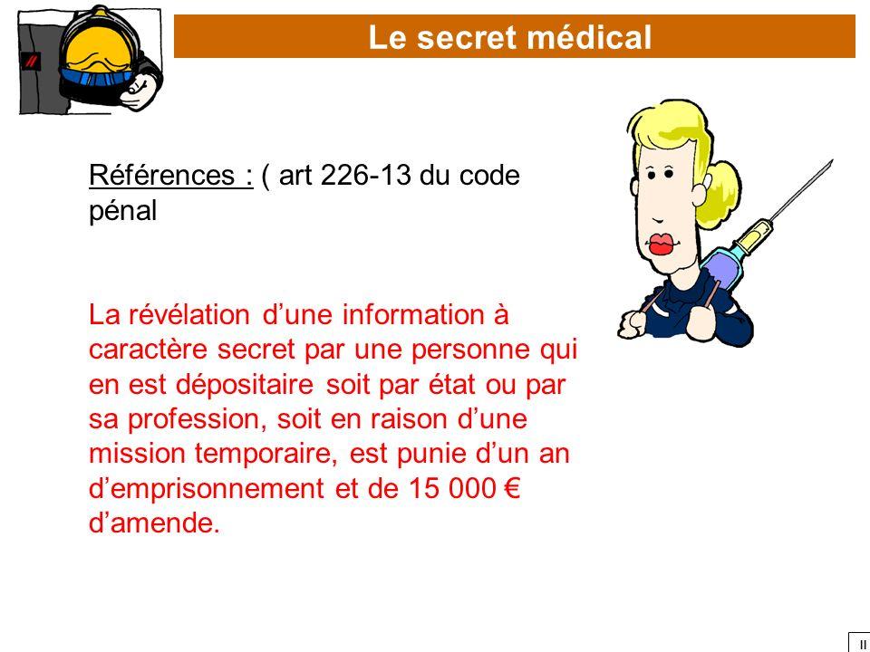 Le secret médical Références : ( art 226-13 du code pénal