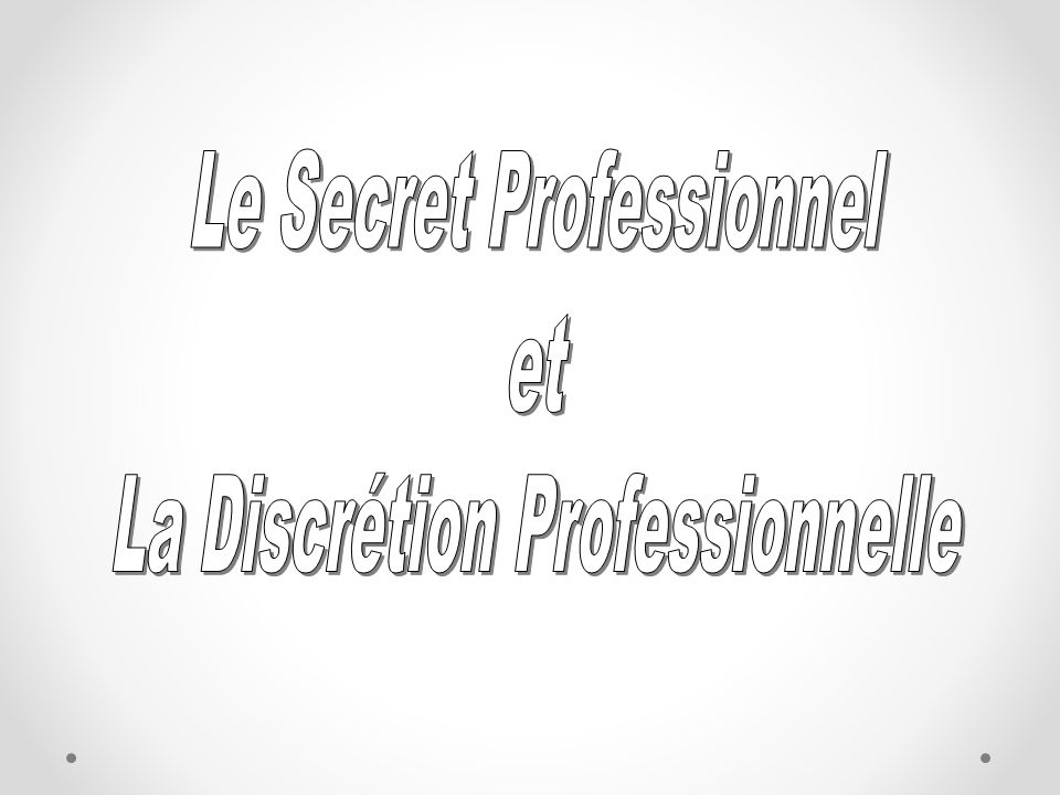 Le Secret Professionnel et La Discrétion Professionnelle