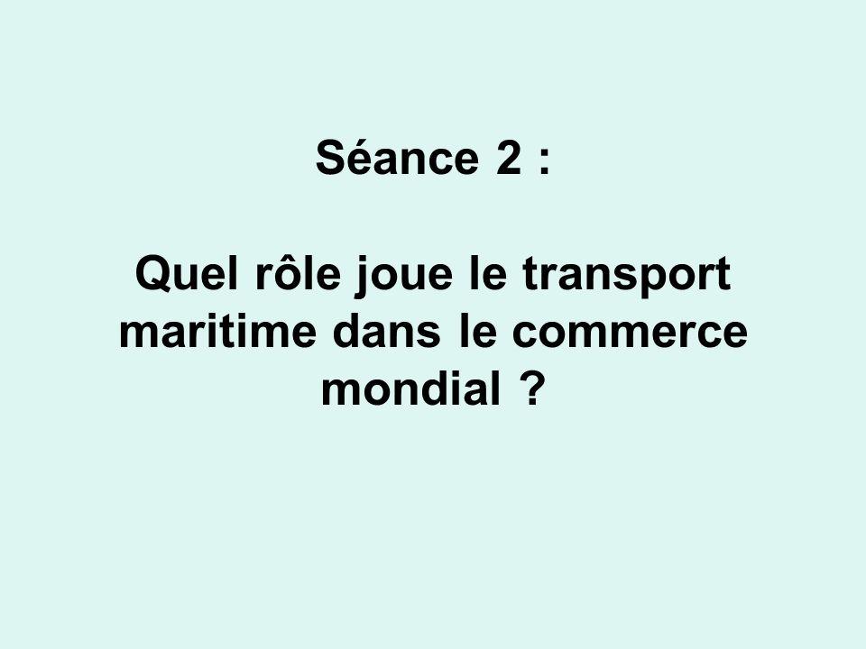 Séance 2 : Quel rôle joue le transport maritime dans le commerce mondial