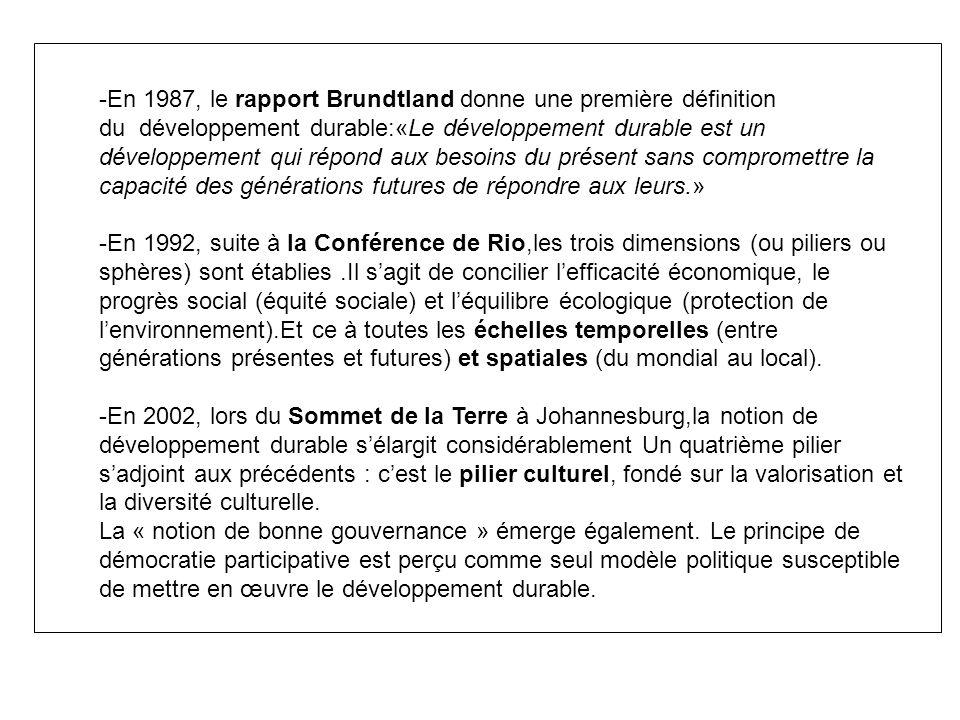 -En 1987, le rapport Brundtland donne une première définition du développement durable:«Le développement durable est un développement qui répond aux besoins du présent sans compromettre la capacité des générations futures de répondre aux leurs.»